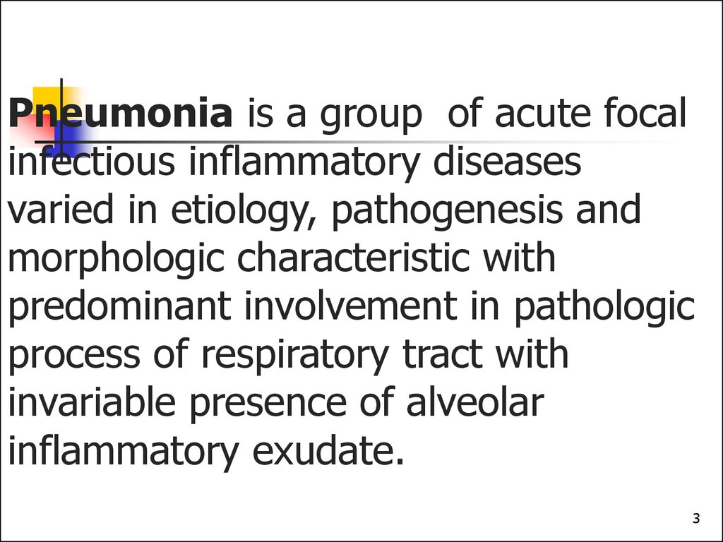 Pneumonia is a group of acute focal infectious inflammatory diseases varied in etiology, pathogenesis and morphologic characteristic with predominant involvement in pathologic process of respiratory tract with invariable presence of alveolar inflammatory