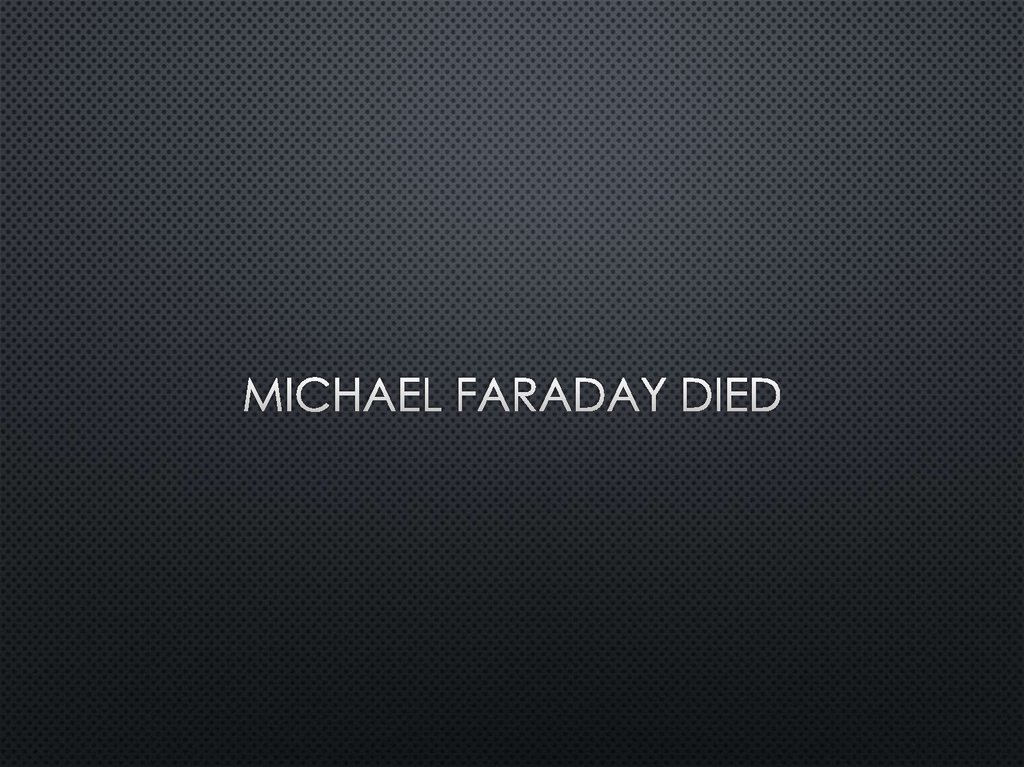 Michael faraday Died
