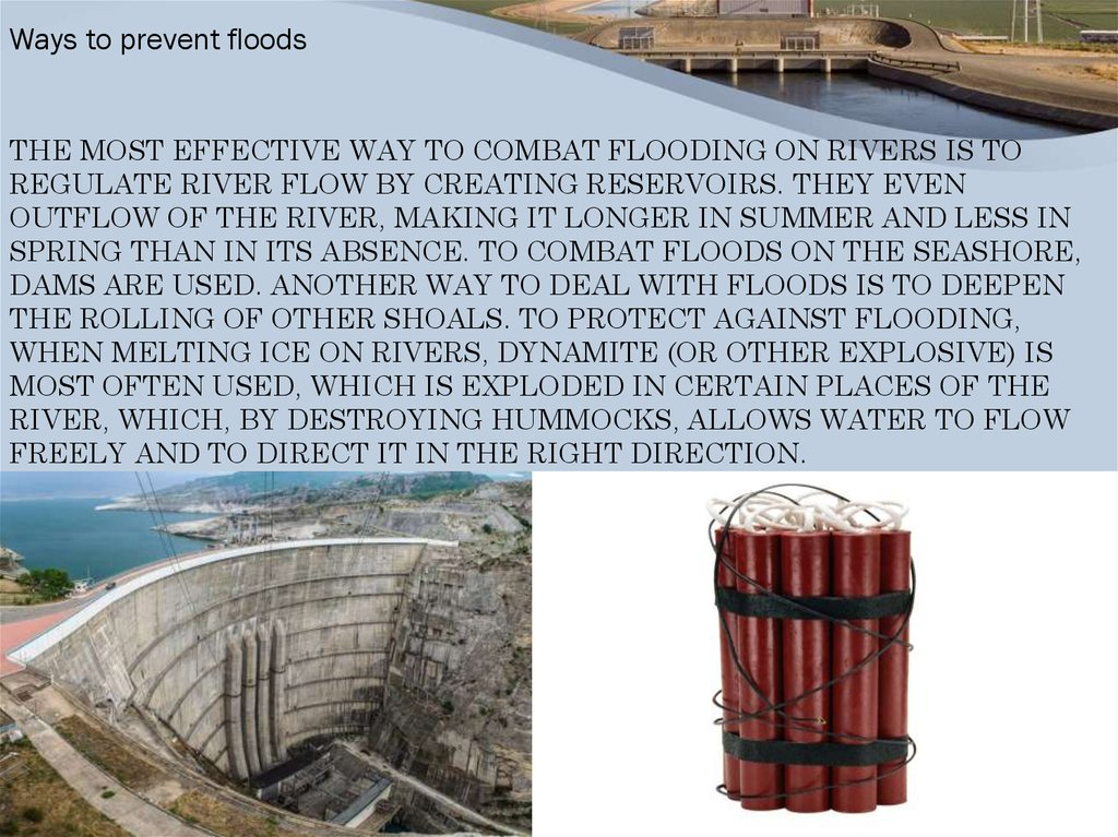 The most effective way to combat flooding on rivers is to regulate river flow by creating reservoirs. They even outflow of the