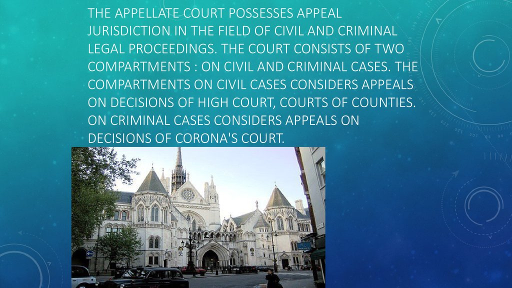 The appellate court possesses appeal jurisdiction in the field of civil and criminal legal proceedings. The court consists of two compartments : on civil and criminal cases. The compartments on civil cases considers appeals on decisions of High court, cou