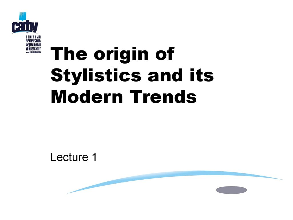 The origin of Stylistics and its Modern Trends Lecture 1