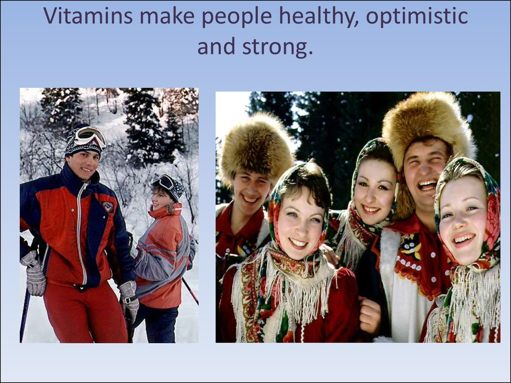 Vitamins make people healthy, optimistic and strong.
