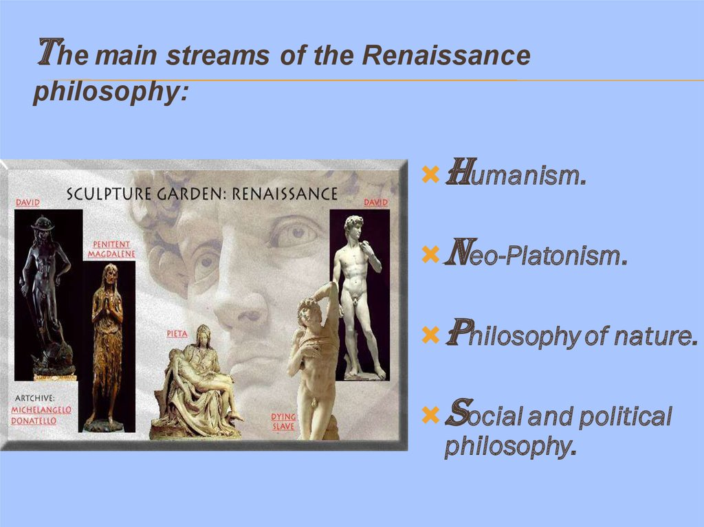 The main streams of the Renaissance philosophy: