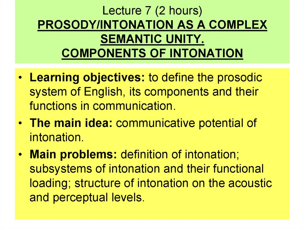 Lecture 7 (2 hours) PROSODY/INTONATION AS A COMPLEX SEMANTIC UNITY. COMPONENTS OF INTONATION