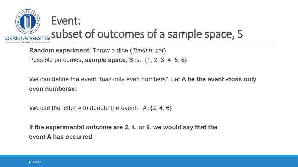 Event: – subset of outcomes of a sample space, S