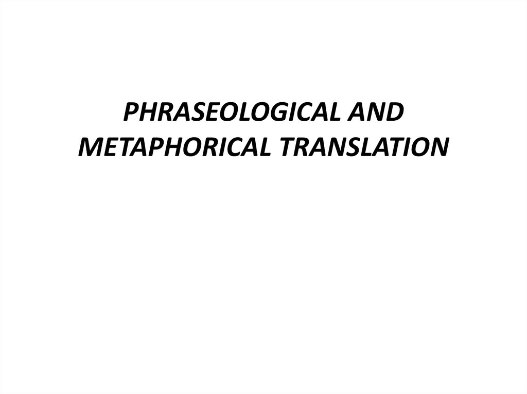 PHRASEOLOGICAL AND METAPHORICAL TRANSLATION