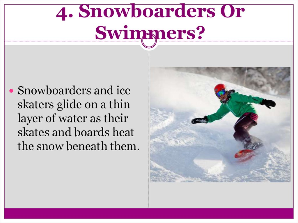 4. Snowboarders Or Swimmers?