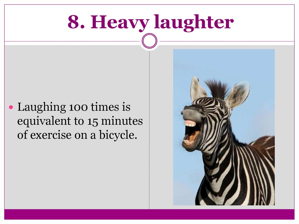 8. Heavy laughter