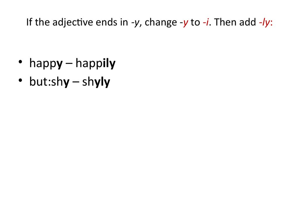 If the adjective ends in -y, change -y to -i. Then add -ly: