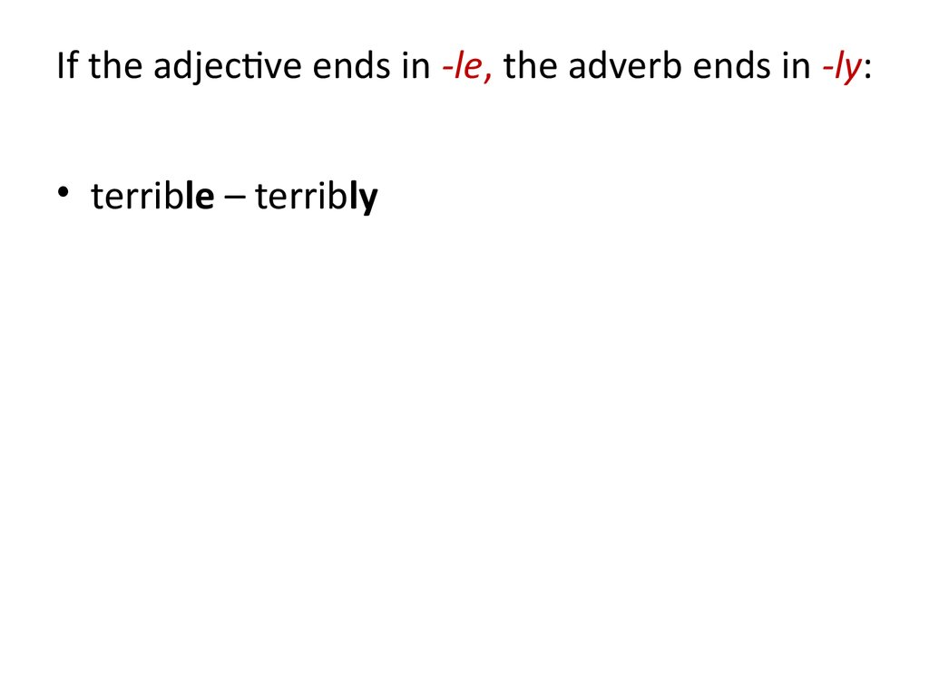 If the adjective ends in -le, the adverb ends in -ly: