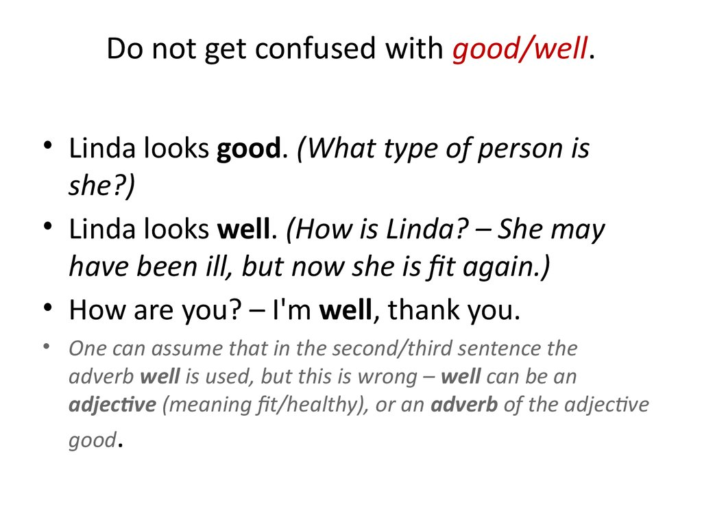 Do not get confused with good/well.