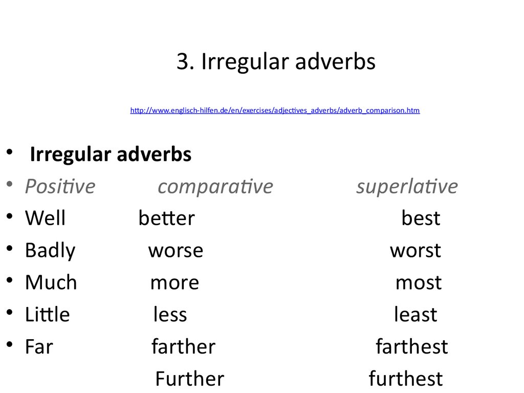 3. Irregular adverbs http://www.englisch-hilfen.de/en/exercises/adjectives_adverbs/adverb_comparison.htm