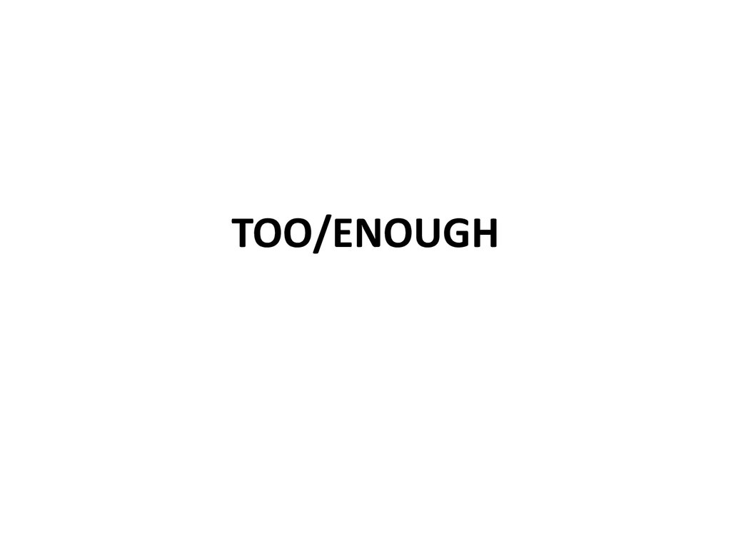 TOO/ENOUGH