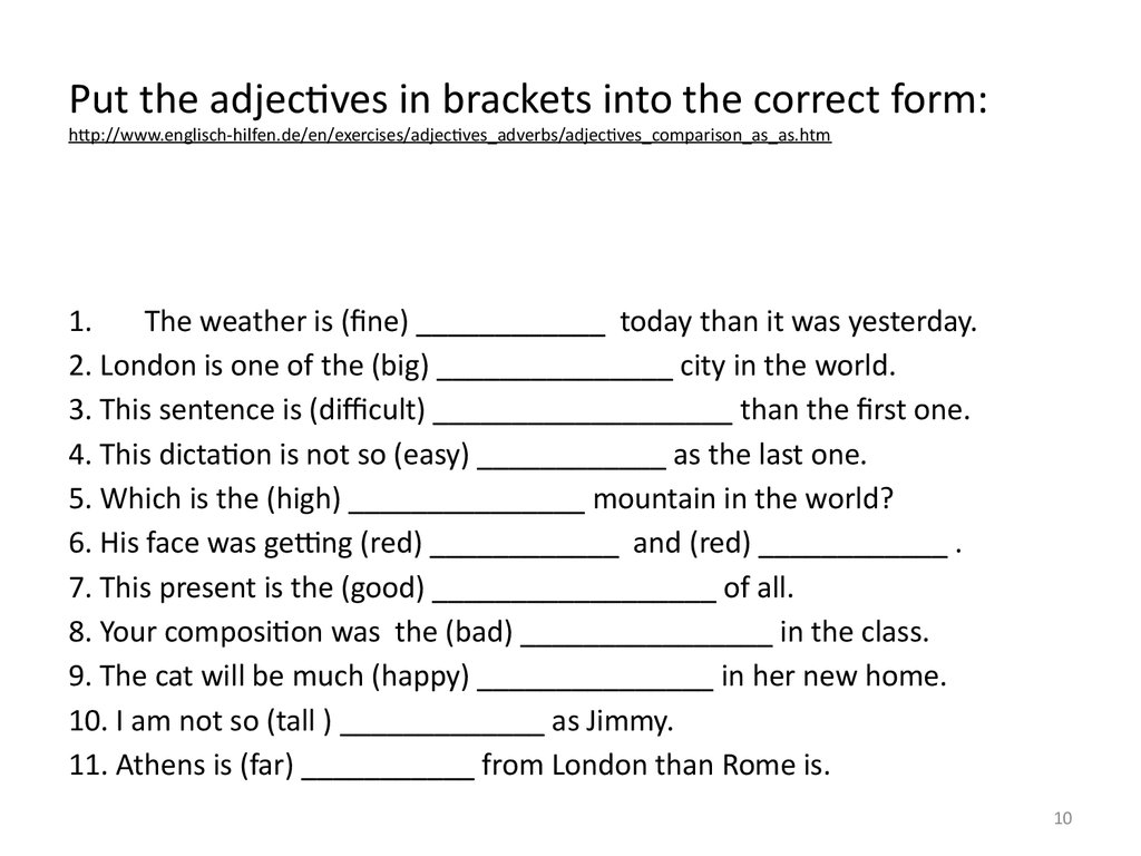 Put the adjectives in brackets into the correct form: http://www.englisch-hilfen.de/en/exercises/adjectives_adverbs/adjectives_comparison_as_as.htm