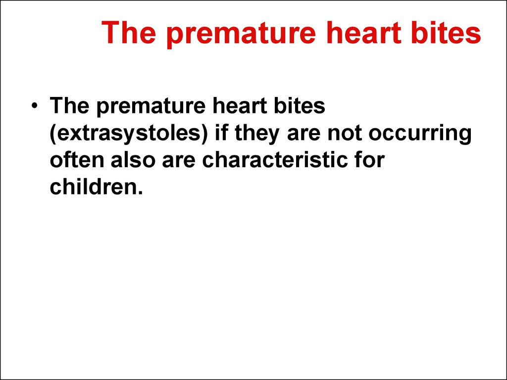 The premature heart bites