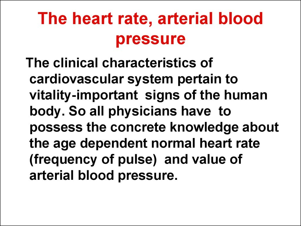 The heart rate, arterial blood pressure