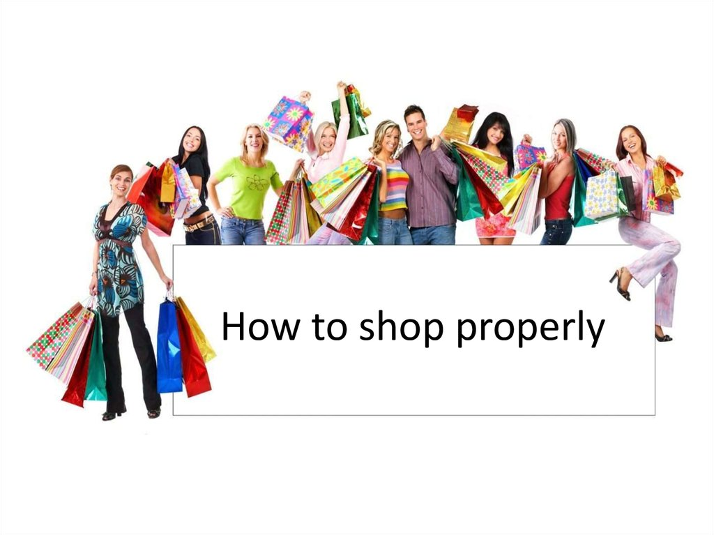 How to shop properly