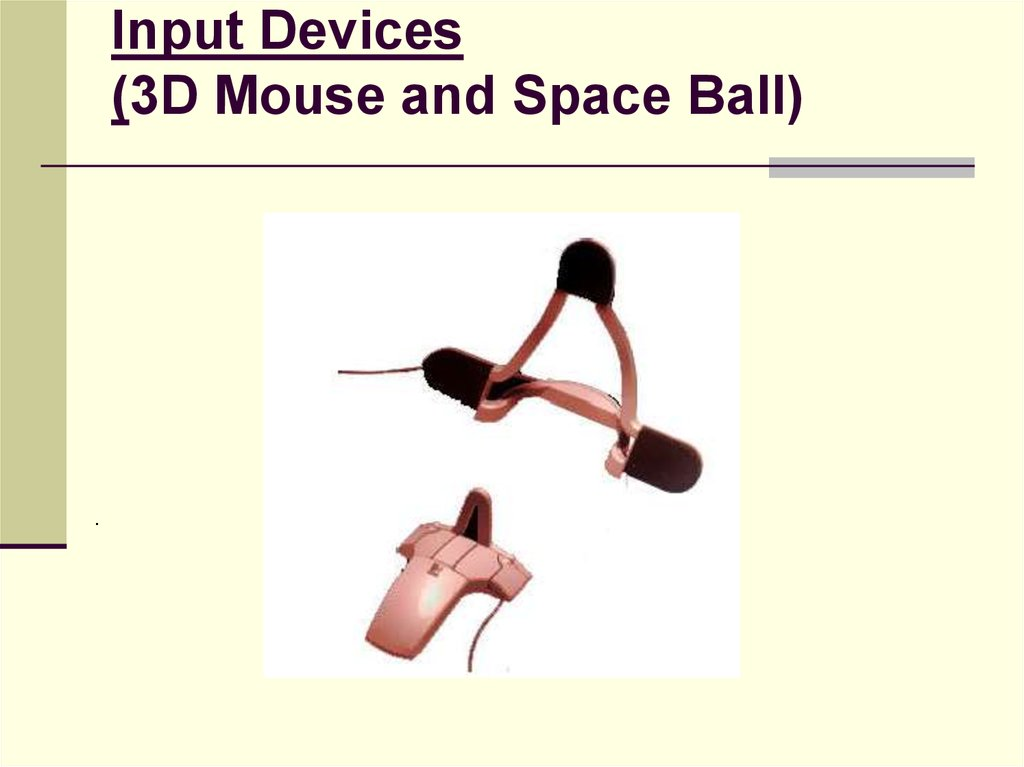 Input Devices (3D Mouse and Space Ball)