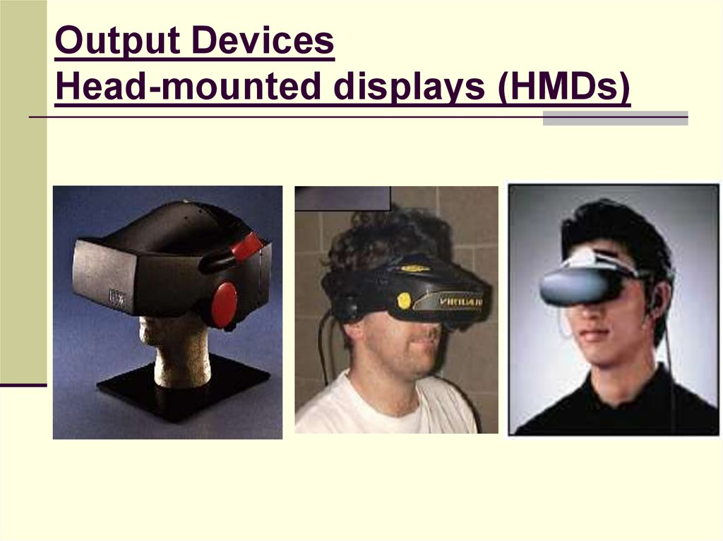Output Devices Head-mounted displays (HMDs)
