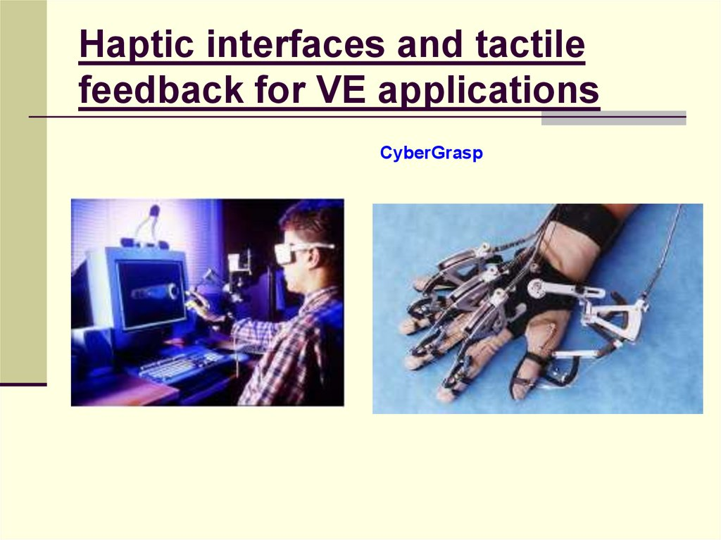 Haptic interfaces and tactile feedback for VE applications
