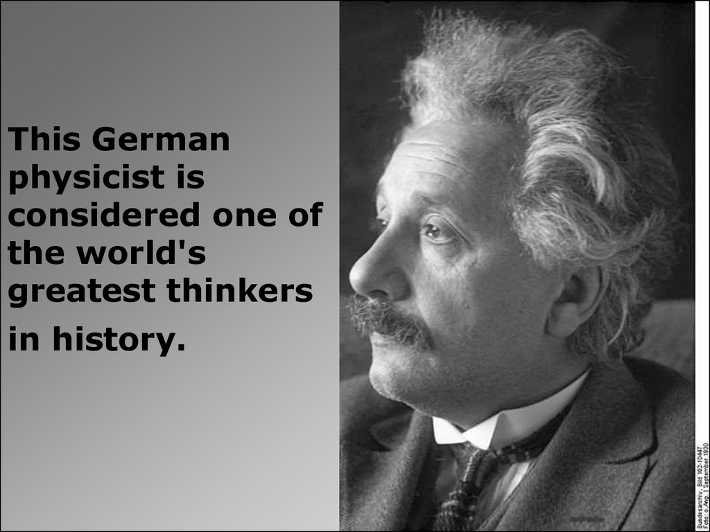 This German physicist is considered one of the world's greatest thinkers in history.