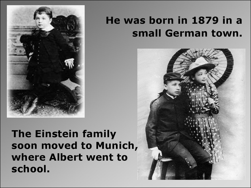 He was born in 1879 in a small German town.