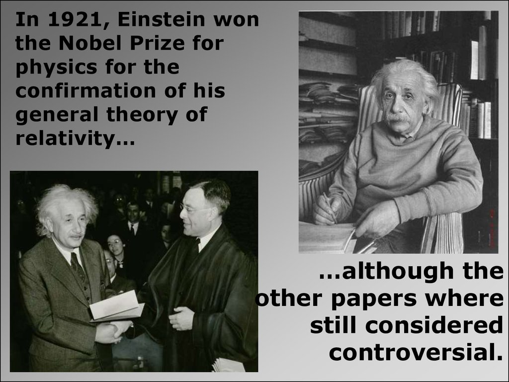In 1921, Einstein won the Nobel Prize for physics for the confirmation of his general theory of relativity…