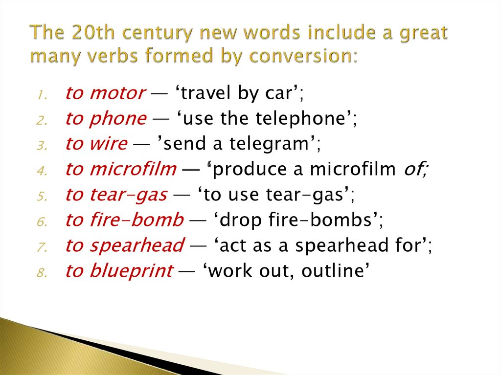 The 20th century new words include a great many verbs formed by conversion: