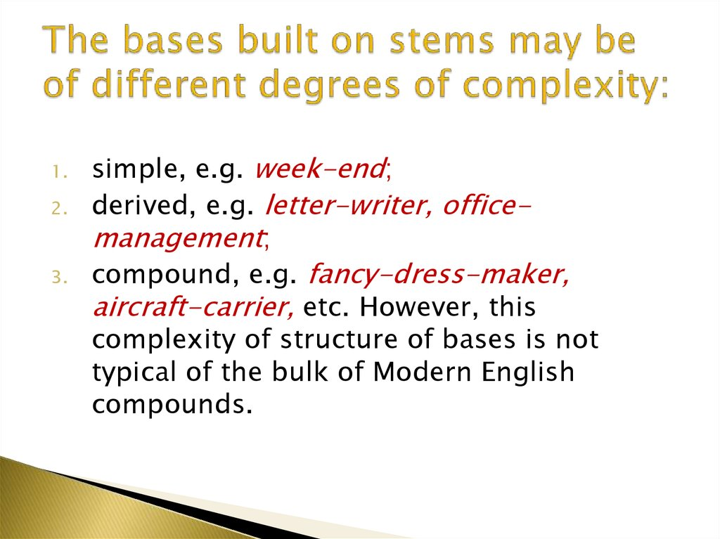 The bases built on stems may be of different degrees of complexity: