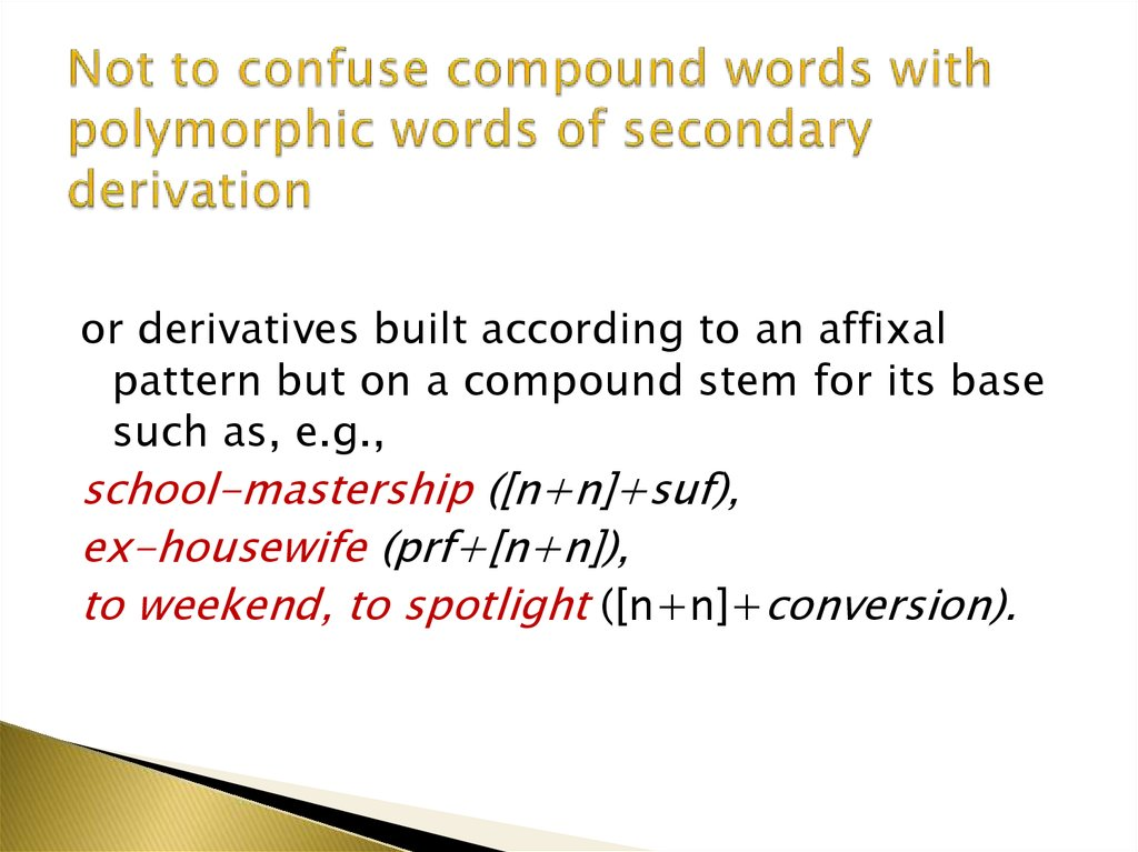 Not to confuse compound words with polymorphic words of secondary derivation