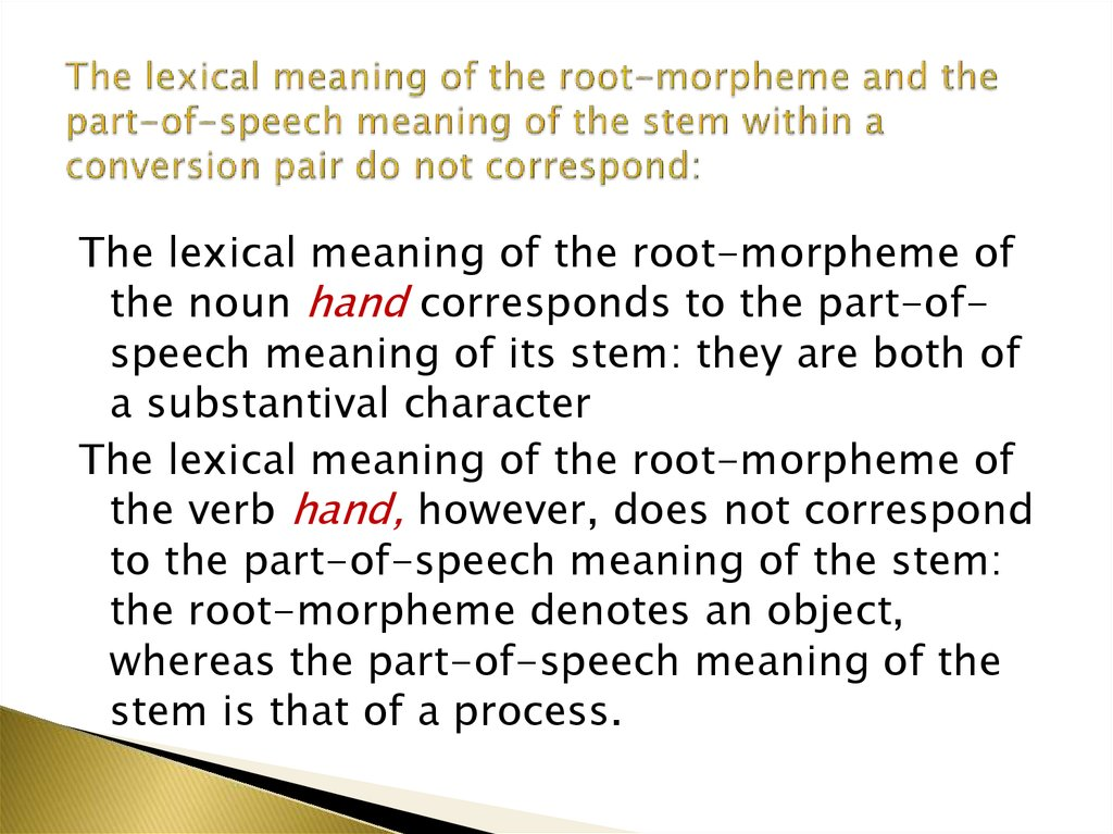 The lexical meaning of the root-morpheme and the part-of-speech meaning of the stem within a conversion pair do not correspond: