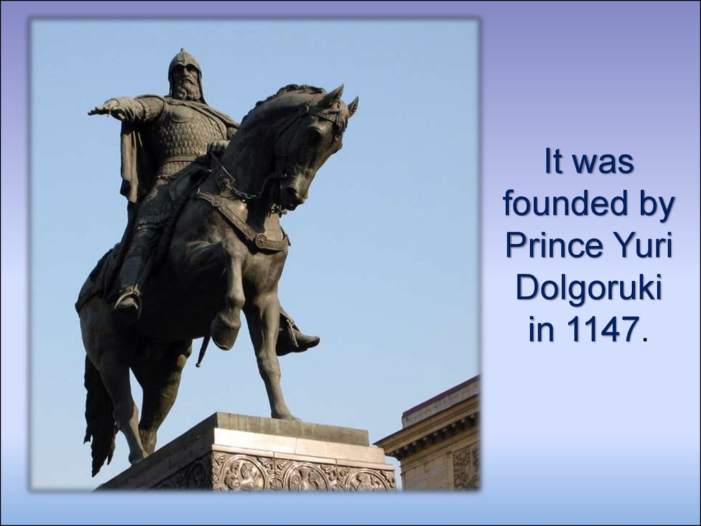 It was founded by Prince Yuri Dolgoruki in 1147.