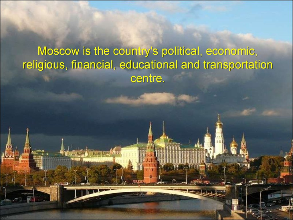 Moscow is the country's political, economic, religious, financial, educational and transportation centre.