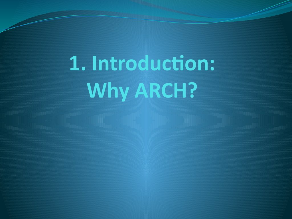 1. Introduction: Why ARCH?