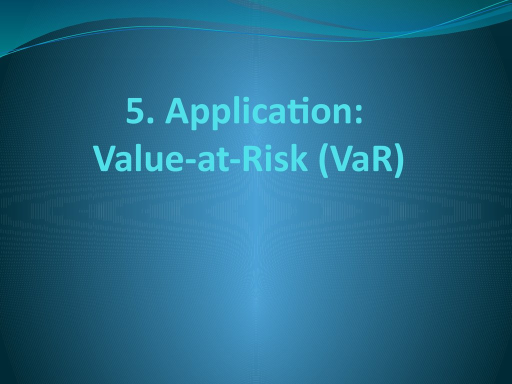 5. Application: Value-at-Risk (VaR)
