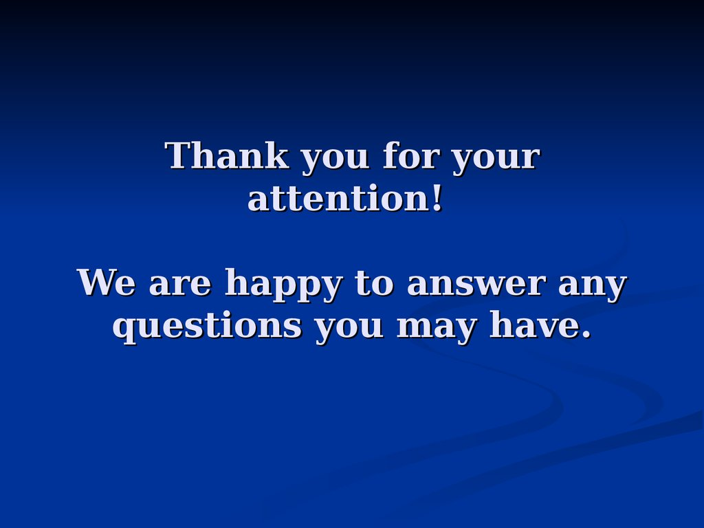 Thank you for your attention! We are happy to answer any questions you may have.
