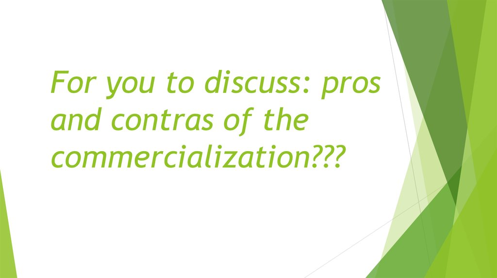 For you to discuss: pros and contras of the commercialization???