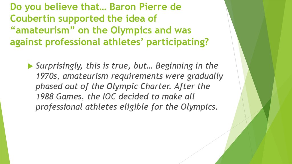 "Do you believe that… Baron Pierre de Coubertin supported the idea of ""amateurism"" on the Olympics and was against professional athletes' participating?"