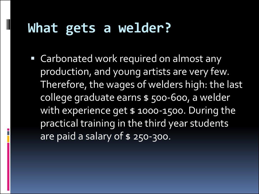 Welder - working specialty, providing work in the welding