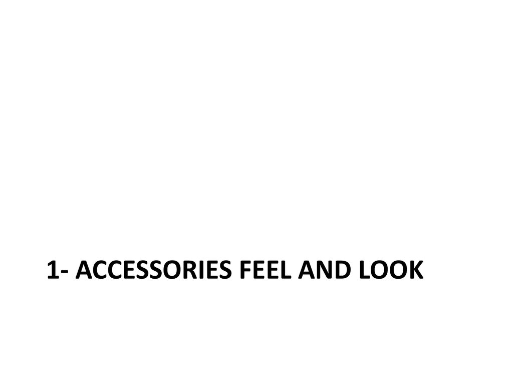 1- Accessories feel and look