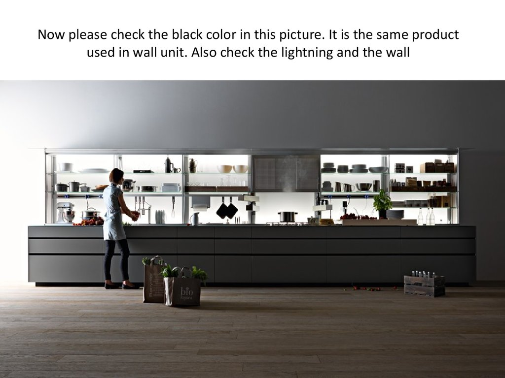 Now please check the black color in this picture. It is the same product used in wall unit. Also check the lightning and the wall