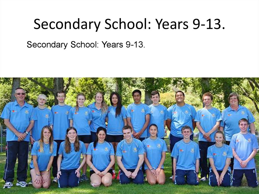 Secondary School: Years 9-13.