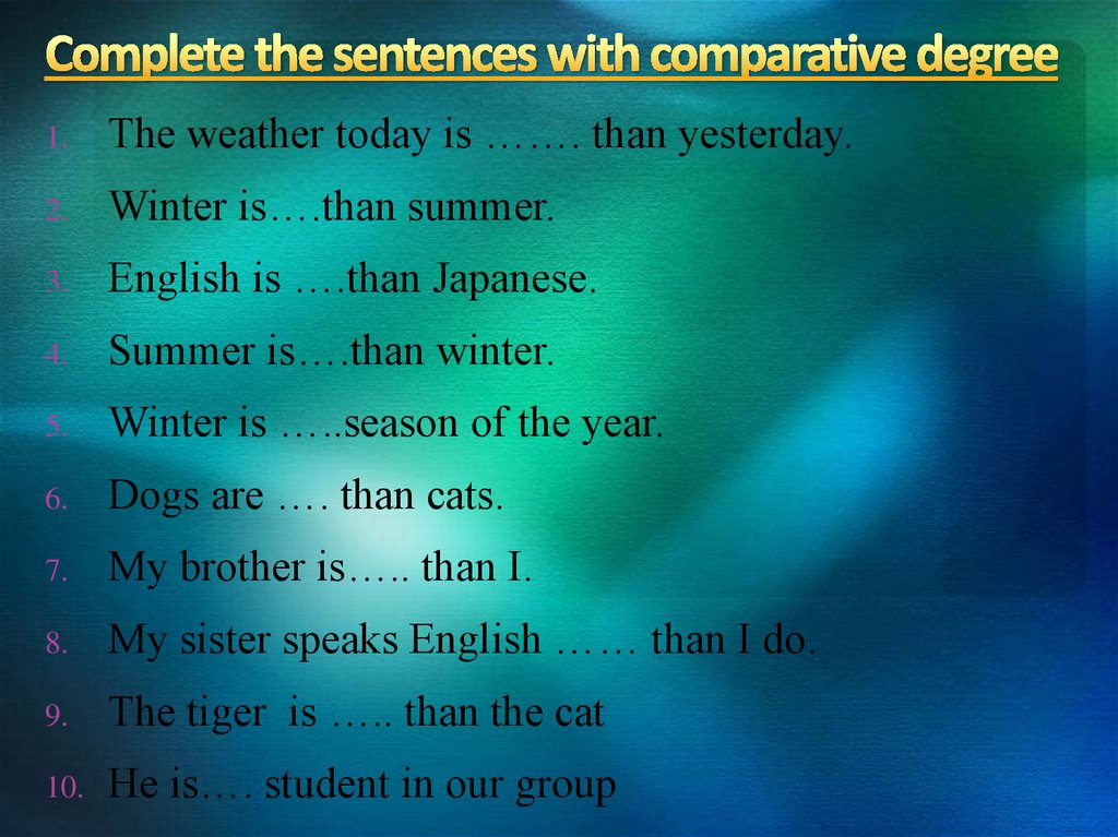 Complete the sentences with comparative degree