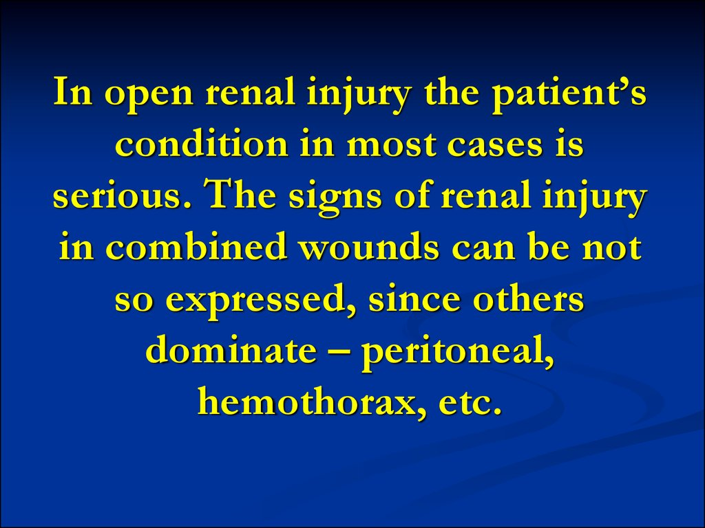 In open renal injury the patient's condition in most cases is serious. The signs of renal injury in combined wounds can be not so expressed, since others dominate – peritoneal, hemothorax, etc.