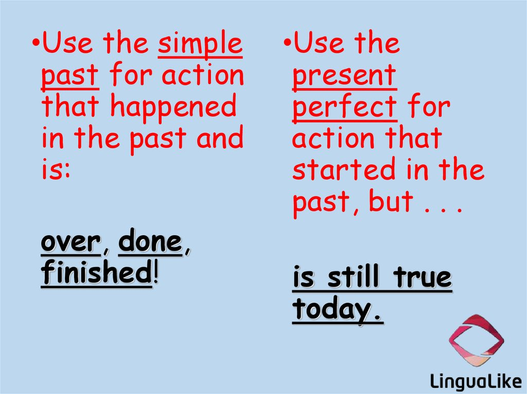 use the simple past for action that happened in the past and is over done finished use the present perfect for action that started in the past but - Simple Past Beispiele