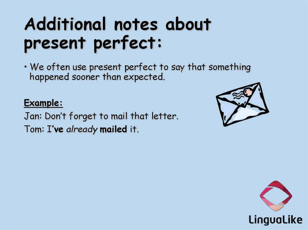 Additional notes about present perfect: