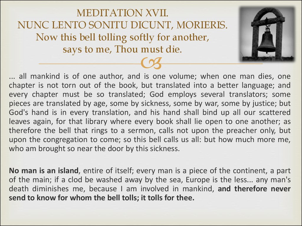 MEDITATION XVII. NUNC LENTO SONITU DICUNT, MORIERIS. Now this bell tolling softly for another, says to me, Thou must die.