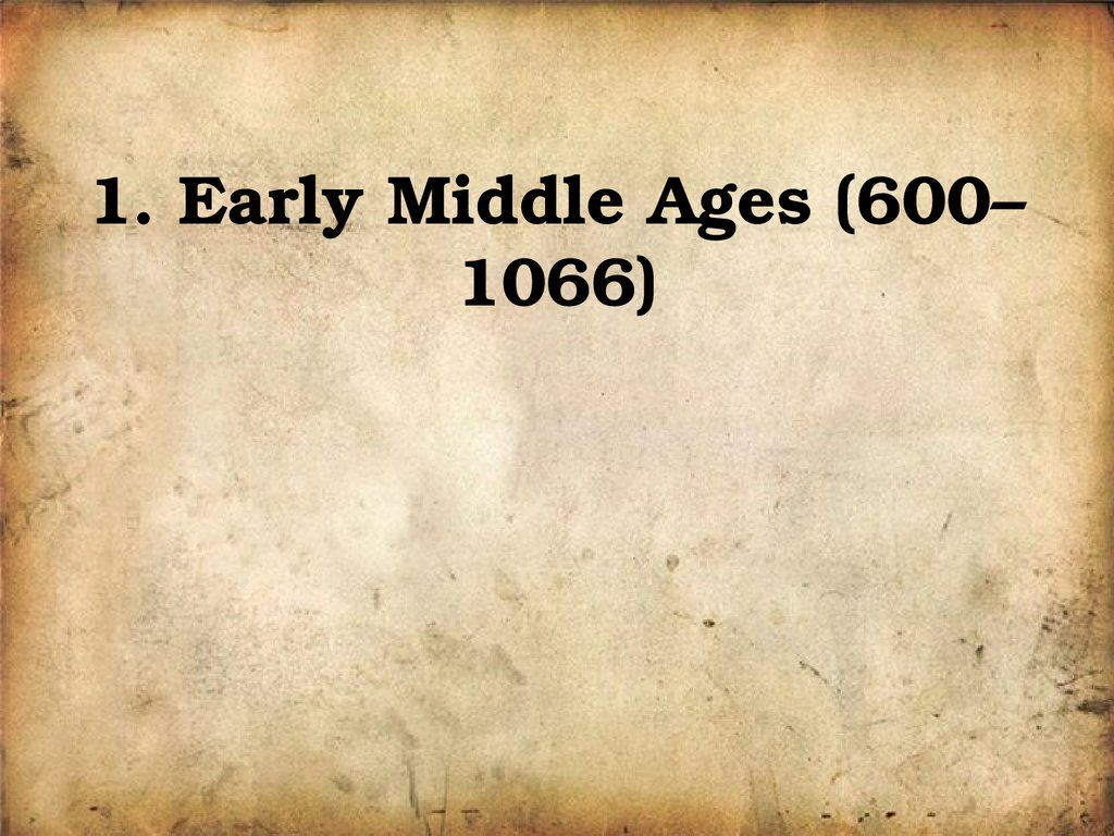 1. Early Middle Ages (600–1066)