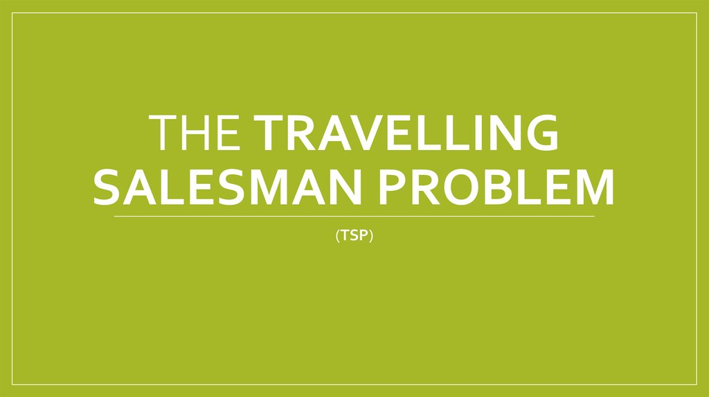 travelling salesman problem The travelling salesman problem (often called tsp) is a classic algorithmic problem in the field of computer science and operations research.