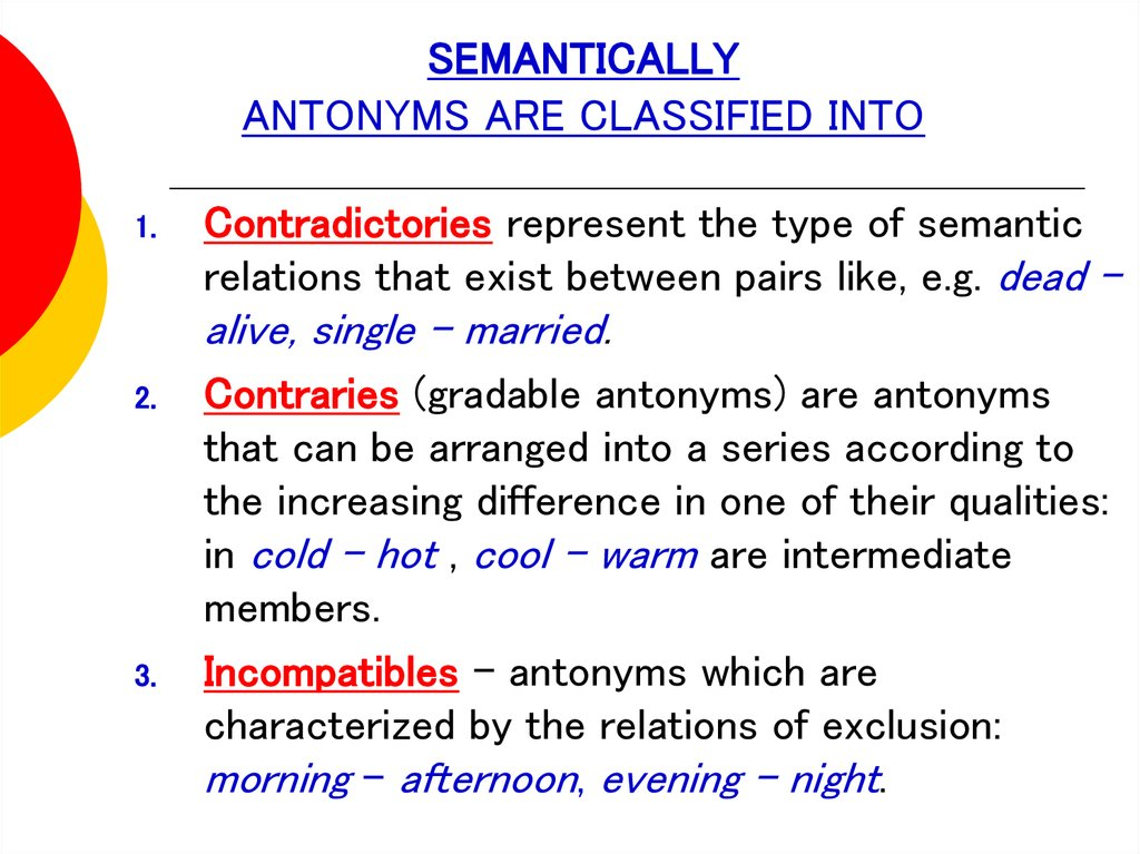 SEMANTICALLY ANTONYMS ARE CLASSIFIED INTO
